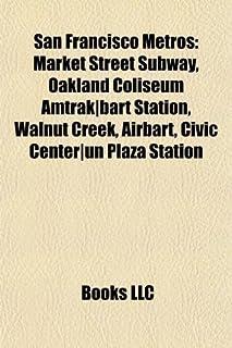 San Francisco Metro Introduction: Market Street Subway, Oakland Coliseum Amtrak-Bart Station, Walnut Creek, Airbart