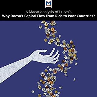 A Macat Analysis of Robert E. Lucas Jr.'s Why Doesn't Capital Flow from Rich to Poor Countries?                   By:                                                                                                                                 Pádraig Belton                               Narrated by:                                                                                                                                 Macat.com                      Length: 1 hr and 58 mins     Not rated yet     Overall 0.0