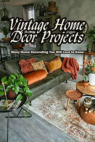 Vintage Home Décor Projects: Many Home Decorating You Will Love to Know: Styles of House (English Edition)