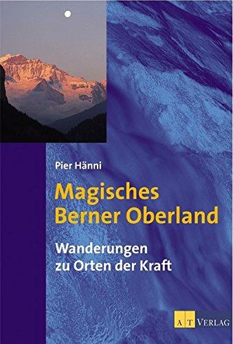 Magisches Berner Oberland: Wanderungen zu Orten der Kraft
