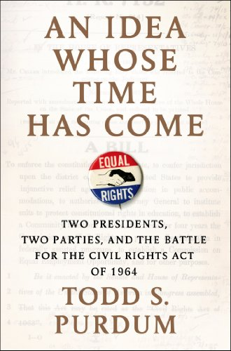 An Idea Whose Time Has Come: Two Presidents, Two Parties, and the Battle for the Civil Rights Act of 1964 (English Edition)