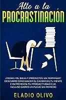 Alto a la procrastinación: ¿Tienes mil ideas y proyectos sin terminar? Descubre cómo hacer el cambio en tu mente e incrementa tu productividad x 10. Incluso si eres un flojo sin remedio