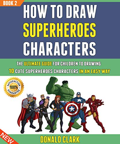 How To Draw Superheroes Characters: The Ultimate Guide For Children To Drawing 10 Cute Superheroes Characters In An Easy Way (Book 2).