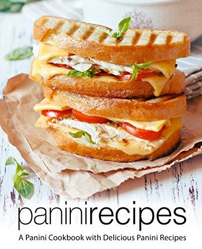 Panini Recipes: A Panini Cookbook with Delicious Panini Recipes (2nd Edition) by [BookSumo Press]