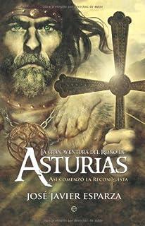 La Gran aventura del reino de Asturias: Así empezó la reconquista (Historia divulgativa nº 1)