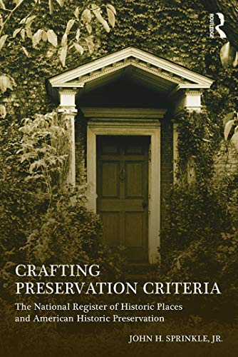 Compare Textbook Prices for Crafting Preservation Criteria: The National Register of Historic Places and American Historic Preservation 1 Edition ISBN 9780415642569 by Sprinkle  Jr., John H.