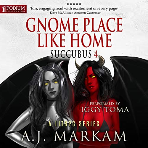 Gnome Place Like Home     Succubus Series, Book 4              By:                                                                                                                                 A.J. Markam                               Narrated by:                                                                                                                                 Iggy Toma                      Length: 12 hrs     232 ratings     Overall 4.6
