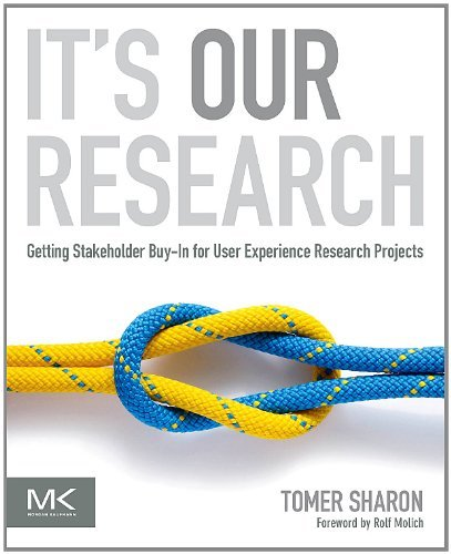 It's Our Research: Getting Stakeholder Buy-in for User Experience Research Projects...
