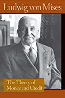 Theory of Money and Credit (Liberty Fund Library of the Works of Ludwig Von Mises)
