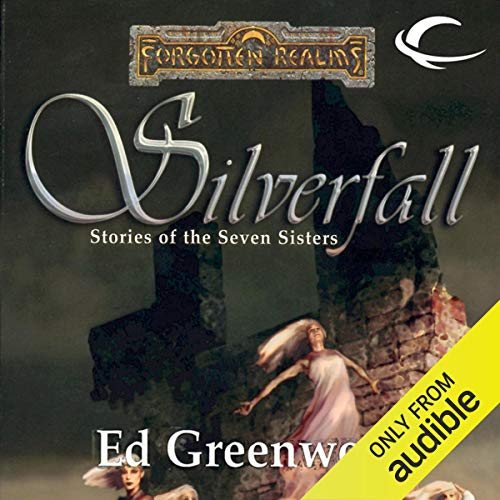 Silverfall: Stories of the Seven Sisters Audiobook By Ed Greenwood cover art