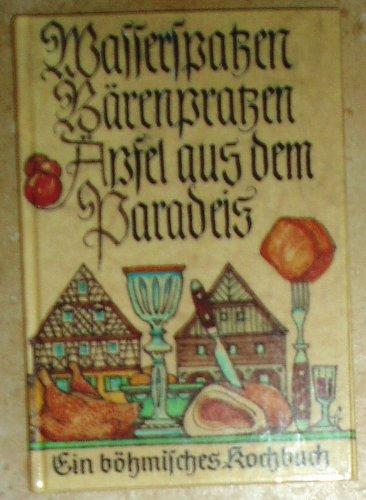 Wasserspatzen Bärenpratzen Äpfel aus dem Paradeis. Ein böhmisches Kochbuch.