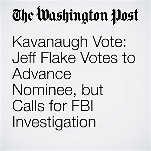 Kavanaugh Vote: Jeff Flake Votes to Advance Nominee, but Calls for FBI Investigation copertina