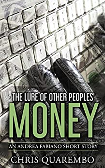 The Lure of Other Peoples Money: An Andrea Fabiano short story by [Chris Quarembo]