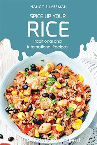 Spice Up Your Rice - Traditional and International Recipes: The...