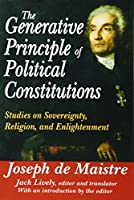 The Generative Principle of Political Constitutions: Studies on Sovereignty, Religion and Enlightenment