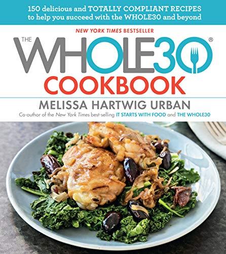 The Whole30 Cookbook: 150 Delicious Compliant Recipes