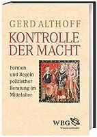 Kontrolle der Macht: Formen und Regeln politischer Beratung im Mittelalter