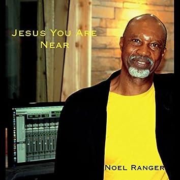 Jesus You Are Near