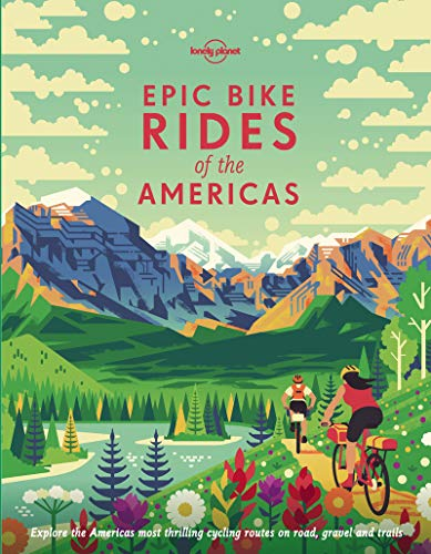 Compare Textbook Prices for Epic Bike Rides of the Americas 1 Edition ISBN 9781788682572 by Lonely Planet