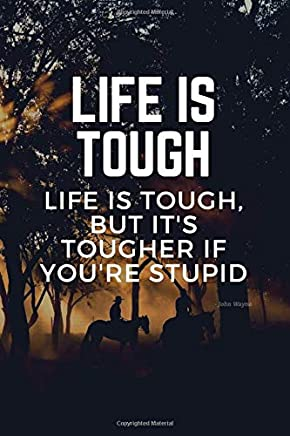 Life is Tough, But It's Tougher If You're Stupid: John Wayne Quote Funny Humorous Journal, Notebook, Diary or Planner for Men