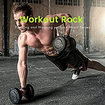 Workout Rock - Pumping And Warming Up Rock Music Series, Vol. 04