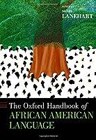 The Oxford Handbook of African American Language (Oxford Handbooks)