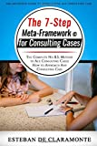 The 7-Step Meta-Framework for Consulting Cases: The Complete No B.S. Method to Ace Consulting Cases: How to Approach Any Consulting Case