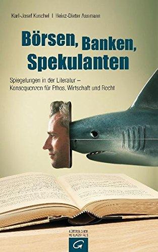 Börsen, Banken, Spekulanten: Spiegelungen in der Literatur - Konsequenzen für Ethos, Wirtschaft und Recht
