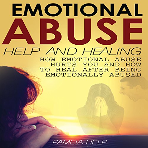 Emotional Abuse: How Emotional Abuse Hurts and How to Heal After Being Emotionally Abused audiobook cover art