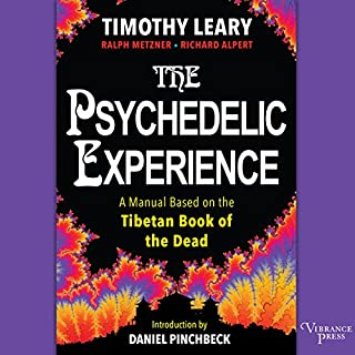 The Psychedelic Experience     A Manual Based on the Tibetan Book of the Dead              Written by:                                                                                                                                 Timothy Leary,                                                                                        Ralph Metzner,                                                                                        Richard Alpert,                   and others                          Narrated by:                                                                                                                                 Paul Heitsch                      Length: 4 hrs and 39 mins     6 ratings     Overall 4.5