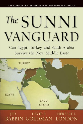 Download The Sunni Vanguard: Can Egypt, Turkey, and Saudi Arabia Survive the New Middle East? (The London Center Series in International Conflicts) (English Edition) B00IKMZEME