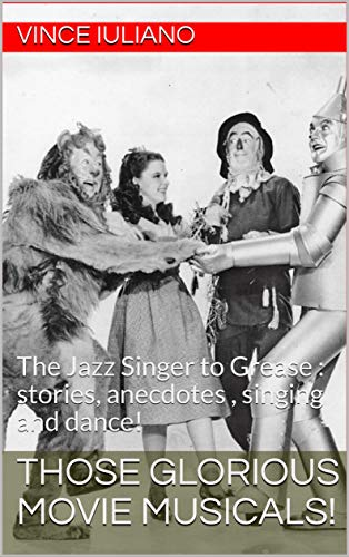 Those Glorious Movie Musicals!: The Jazz Singer to Grease : stories, anecdotes , singing and dance! (English Edition)