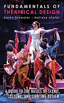 Fundamentals of Theatrical Design: A Guide to the Basics of Scenic, Costume, and Lighting Design by [Karen Brewster, Melissa Shafer]