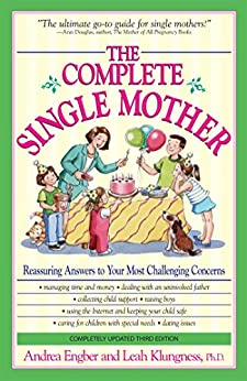 The Complete Single Mother: Reassuring Answers to Your Most Challenging Concerns by [Andrea Engber, Leah Klungness]