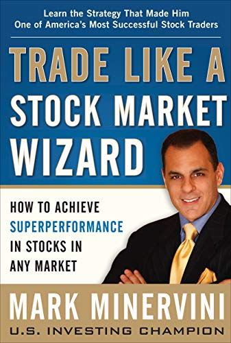 Trade Like a Stock Market Wizard: How to Achieve Super Performance in Stocks in Any Market: How to Achieve Superperformance in Stocks in Any Market