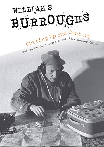 William S. Burroughs Cutting Up the Century