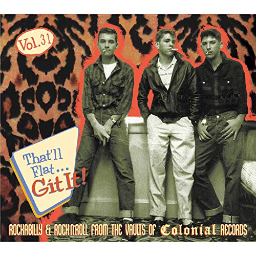 That\'ll Flat Git It, Vol. 31 - Rockabilly and Rock \'n\' Roll from the Vaults of Colonial Records