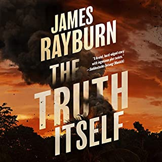 The Truth Itself                   Written by:                                                                                                                                 James Rayburn                               Narrated by:                                                                                                                                 Tom Taylorson                      Length: 8 hrs and 56 mins     Not rated yet     Overall 0.0
