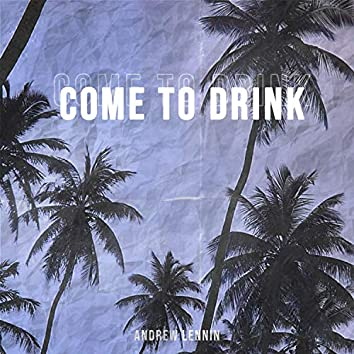 Come To Drink