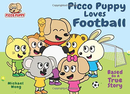 Picco Puppy Loves Football: Football Book For Kids, 3, 4, 5, 6, 7 Year Olds, Preschoolers, Kindergarteners, Boys & Girls. Short 5 Minute Moral Story - Picco Learns The Value Of Practice & Perseverance