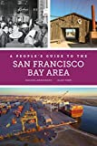 A People s Guide to the San Francisco Bay Area (Volume 3) (A People s Guide Series)