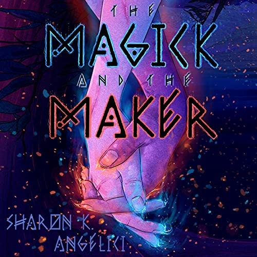 The Magick and the Maker Audiobook By Sharon K Angelici cover art