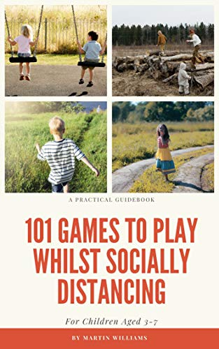 101 Games To Play Whilst Socially Distancing: For Children Aged 3-7 by [Martin Williams]
