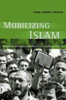Mobilizing Islam: Religion, Activism, and Political Change in Egypt