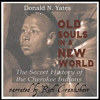 Old Souls in a New World     The Secret History of the Cherokee Indians (Cherokee Chapbooks) (Volume 7)              By:                                                                                                                                 Donald N. Yates                               Narrated by:                                                                                                                                 Rich Crankshaw                      Length: 4 hrs and 8 mins     11 ratings     Overall 3.9