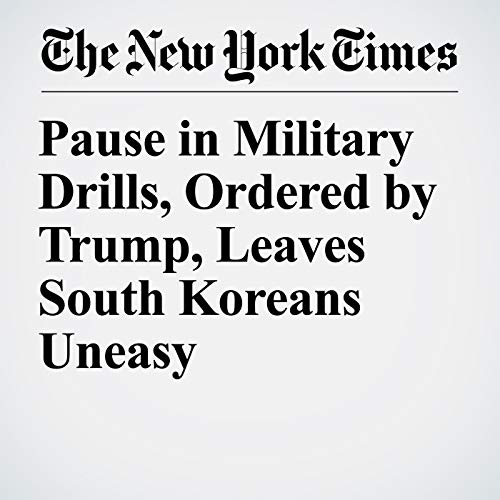 Pause in Military Drills, Ordered by Trump, Leaves South Koreans Uneasy copertina