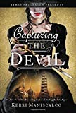 Capturing the Devil (Stalking Jack the Ripper, Band 4) - Kerri Maniscalco