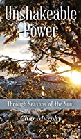 Unshakeable Power: Through Seasons of the Soul