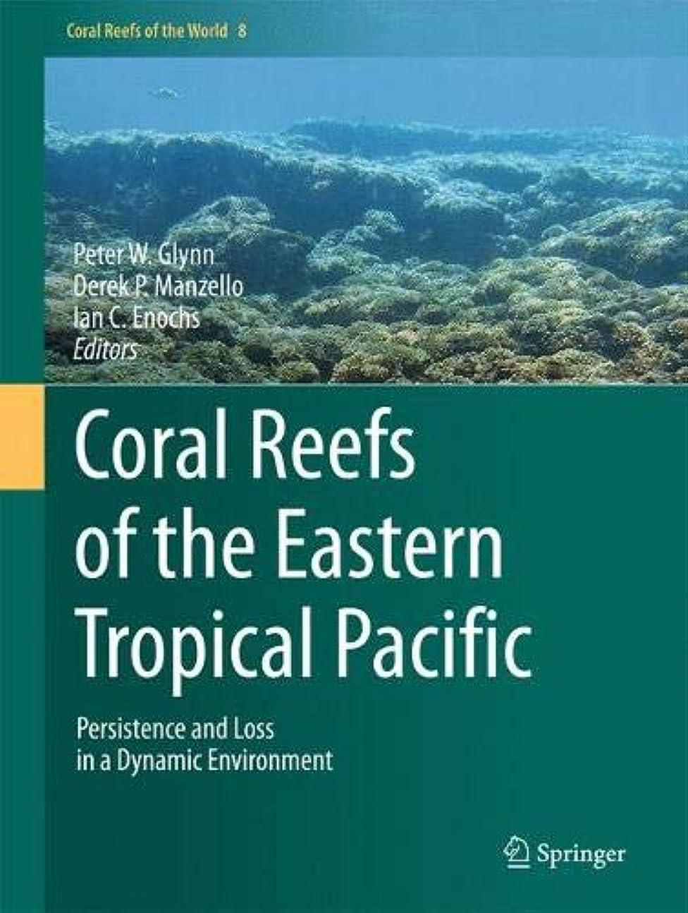 優先巻き戻すりんごCoral Reefs of the Eastern Tropical Pacific: Persistence and Loss in a Dynamic Environment (Coral Reefs of the World)