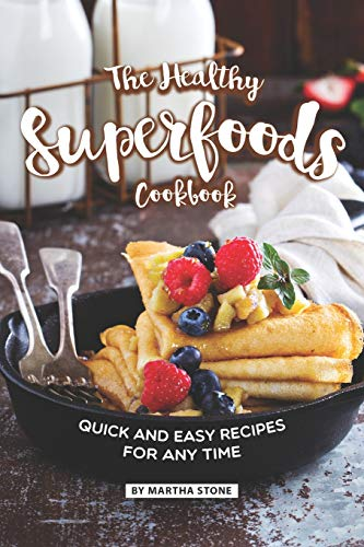 The Healthy Superfoods Cookbook: Quick and Easy Recipes for...